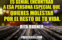 Es genial encontrar a esa persona especial que quieres molestar por el resto de tu vida. Rita Rudner