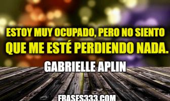 Frases de Gabrielle Aplin