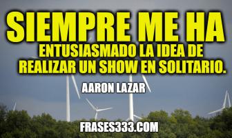 Frases de Aaron Lazar