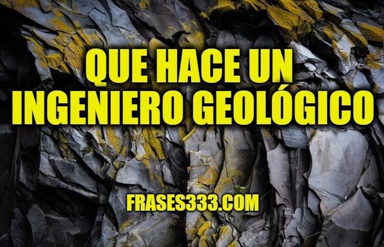 Que Hace un Ingeniero Geológico