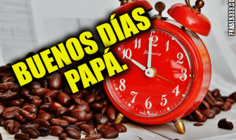 Buenos días mensajes para papá