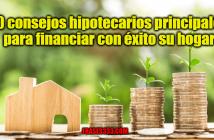 10 consejos hipotecarios principales para financiar con éxito su hogar