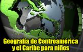 Geografía de Centroamérica y el Caribe para niños