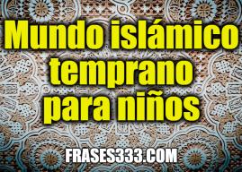 Mundo islámico temprano para niños