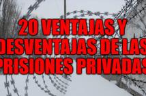 20 Ventajas y desventajas de las prisiones privadas