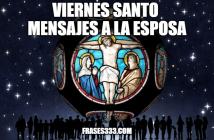 Viernes Santo Mensajes a la esposa - Feliz Viernes Santo Mi amor